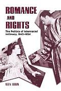 Romance & Rights The Politics of Interracial Intimacy 1945 1954