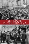 All Power to the Councils A Documentary History of the German Revolution of 1918 1919