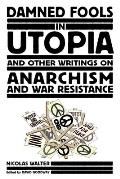 Damned Fools in Utopia & Other Writings on Anarchism & War Resistance
