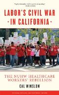 Labors Civil War in California The NUHW Healthcare Workers Rebellion