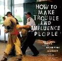 How to Make Trouble & Influence People Pranks Hoaxes Graffiti & Political Mischief Making from Across Australia