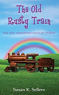 The Old Rusty Train: And other inspirational stories for children