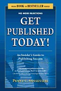 Get Published Today! an Insider's Guide to Publishing Success