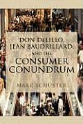 Don Delillo, Jean Baudrillard, and the Consumer Conundrum
