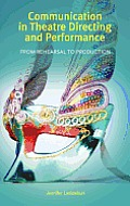 Communication in Theatre Directing and Performance: From Rehearsal to Production