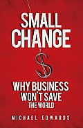 Small Change Why Business Wont Save the World
