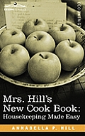 Mrs. Hill S New Cook Book: Housekeeping Made Easy