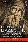 Plutarch's Lives: Vol. IV - The Translation Called Dryden's Corrected from the Greek and Revised in Five Volumes