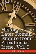 History of the Later Roman Empire from Arcadius to Irene, Vol. I