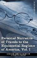 Personal Narrative of Travels to the Equinoctial Regions of America, Vol. I (in 3 Volumes): During the Years 1799-1804
