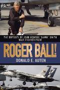 Roger Ball The Odyssey of John Monroe Hawk Smith Navy Fighter Pilot
