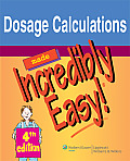 Dosage Calculations Made Incredibly 4th Edition