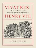 Vivat Rex An Exhibition Commemorating the 500th Anniversary of the Accession of Henry VIII