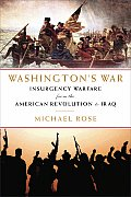 Washingtons War Insurgency Warfare from the American Revolution to Iraq