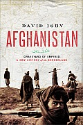 Afghanistan Graveyard of Empires A New History of the Borderlands
