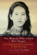 Woman Who Could Not Forget Iris Chang Before & Beyond the Rape of Nanking