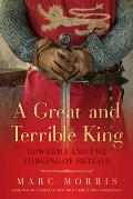 Great & Terrible King Edward I & the Forging of Britain