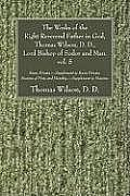 The Works of the Right Reverend Father in God, Thomas Wilson, D. D., Lord Bishop of Sodor and Man. Vol. 5