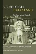 No Religion Is an Island: Abraham Joshua Heschel and Interreligious Dialogue
