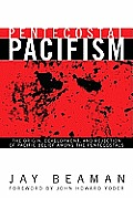 Pentecostal Pacifism: The Origin, Development, and Rejection of Pacific Belief Among the Pentecostals