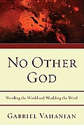 No Other God: Wording the World and Worlding the Word