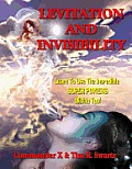 Levitation And Invisibility: -- Learn To Use The Incredible SUPER POWERS Within You!