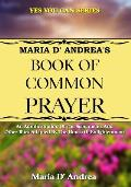 Maria D' Andrea's Book of Common Prayer: An Administration Of The Sacraments And Other Rites Adapted By The House Of Enlightenment