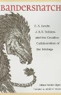 Bandersnatch C S Lewis J R R Tolkien & the Creative Collaboration of the Inklings