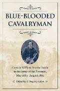 Blue-Blooded Cavalryman: Captain William Brooke Rawle in the Army of the Potomac, May 1863-August 1865