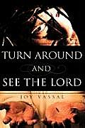 Turn Around and See the Lord