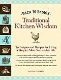 Back to Basics Traditional Kitchen Wisdom Techniques & Recipes for Living a Simpler More Sustainable Life