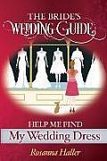 The B.R.I.D.E.S Wedding Guide: Help Me Find a Wedding Dress: Transform from Bewildered Bride to Savvy Shopper!