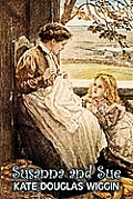Susanna and Sue by Kate Douglas Wiggin, Fiction, Historical, United States, People & Places, Readers - Chapter Books