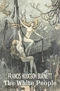 The White People by Frances Hodgson Burnett, Juvenile Fiction, Classics, Family