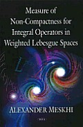 Measure of Non-Compactness for Integral Operators in Weighted Lebesgue Spaces