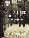 On Gratitude: The Journey: A Photo Recovery Book Part 8
