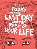 Today is the Last Day of the Rest of Your Life