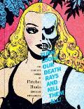 Turn Loose Our Death Rays & Kill Them All The Complete Works of Fletcher Hanks