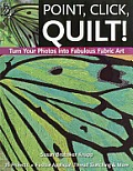 Point Click Quilt Turn Your Photos Into Fabulous Fabric Art 16 Projects Fusible Applique Thread Sketching & More