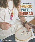 Fabric Paper Thread 26 Projects to Stitch with Friends