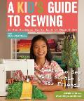 Kids Guide to Sewing Learn to Sew with Sophie & Her Friends 16 Fun Projects Youll Love to Make & Use