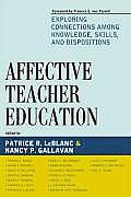Affective Teacher Education: Exploring Connections Among Knowledge, Skills, and Dispositions