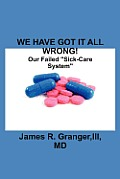 We Have Got It All Wrong!: Our Failed Sick-Care System