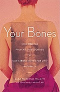 Your Bones How You Can Prevent Osteoporosis & Have Strong Bones for Life Naturally
