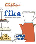 Fika The Art of The Swedish Coffee Break with Recipes for Pastries Breads & Other Treats