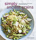 Simply Ancient Grains Fresh & Flavorful Whole Grain Recipes for Living Well
