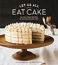 Let Us All Eat Cake Gluten Free Recipes for Everyones Favorite Cakes