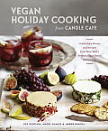 Vegan Holiday Cooking from Candle Cafe Celebratory Menus & Recipes from New Yorks Finest Vegan Restaurants