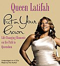 Put on Your Crown: Life-Changing Moments on the Path to Queendom
