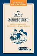 The Boy Scientist: 160 Extraordinary Experiments & Adventures
